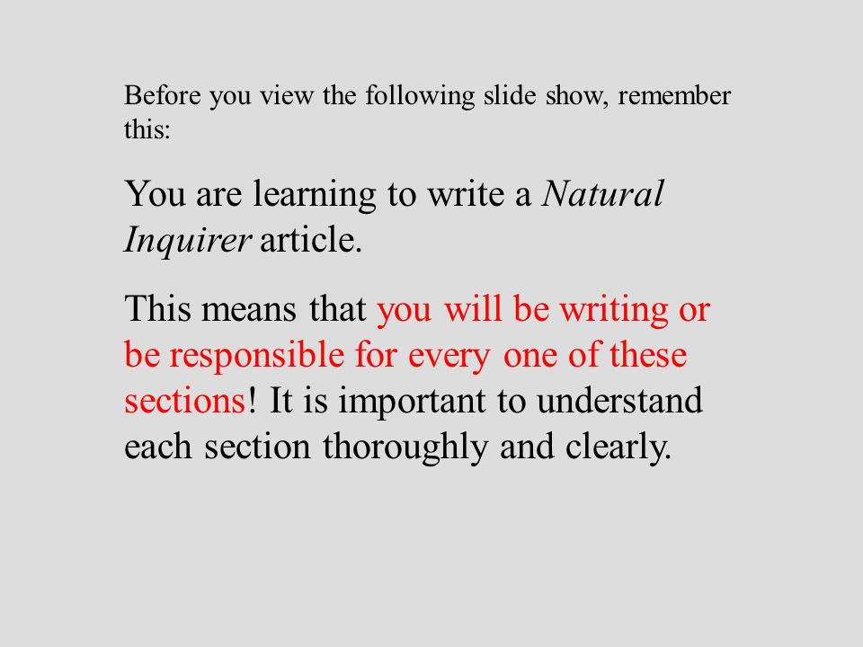 Before you view the following slide show, remember this: You are learning to write a Natural Inquirer article.