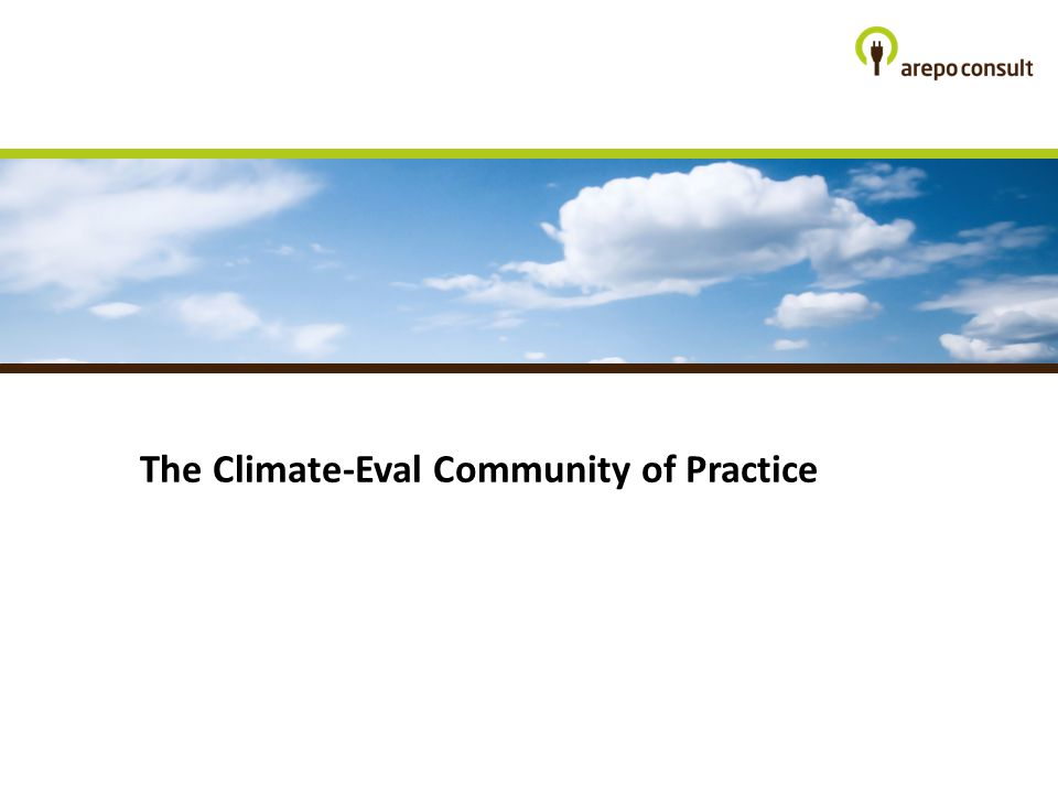 Community of Practice Climate-Eval (I) MEMBERS Registered Members: 1,500 from National Government Agencies, Project Management Units, Think-Tanks, Development Organizations, Consulting Firms and Academia.