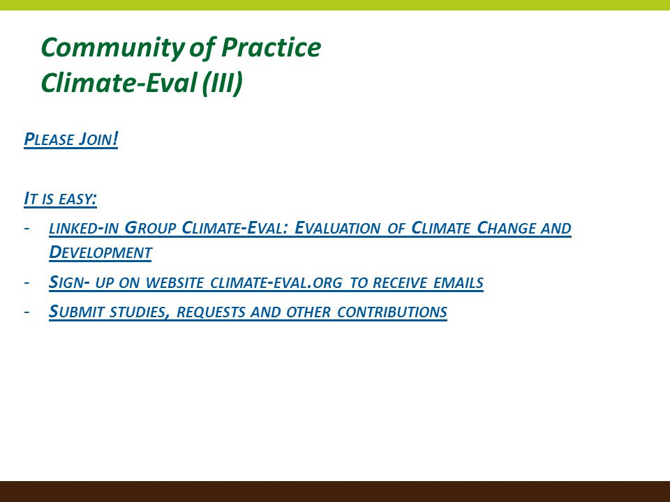 Community of Practice Climate-Eval (III) P LEASE J OIN ! I T IS EASY : - LINKED - IN G ROUP C LIMATE -E VAL : E VALUATION OF C LIMATE C HANGE AND D EV