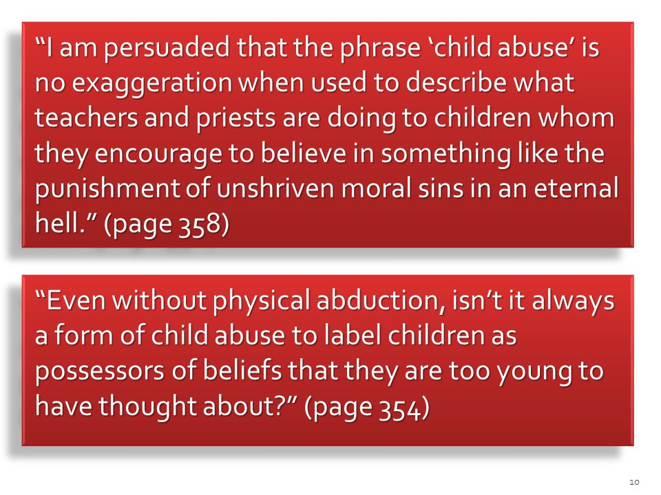 """I am persuaded that the phrase 'child abuse' is no exaggeration when used to describe what teachers and priests are doing to children whom they encou"