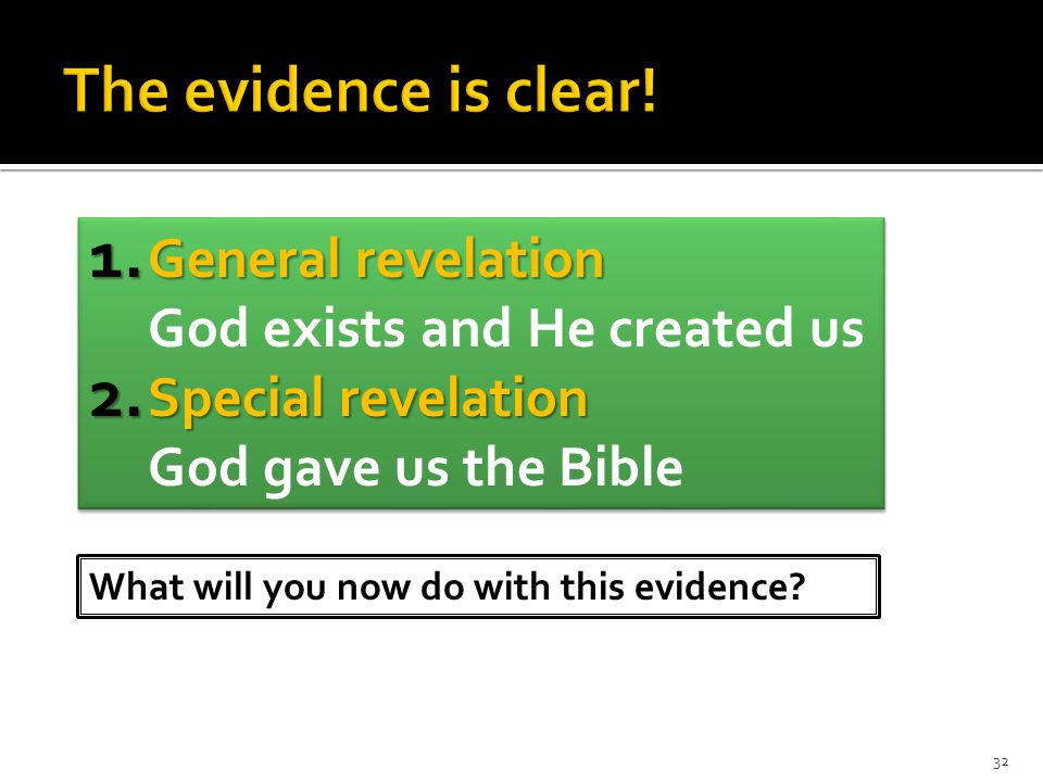 1. General revelation 1. General revelation God exists and He created us 2. Special revelation 2. Special revelation God gave us the Bible 1. General