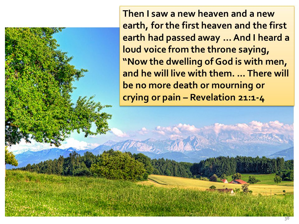 Then I saw a new heaven and a new earth, for the first heaven and the first earth had passed away … And I heard a loud voice from the throne saying, ""