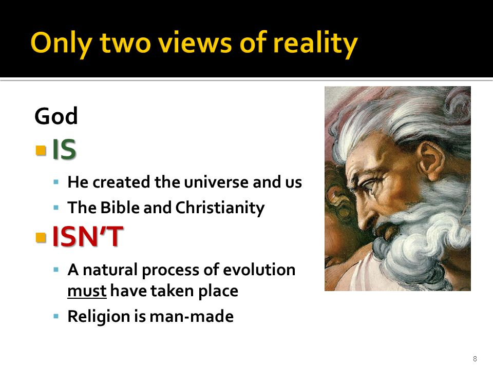 God  IS  He created the universe and us  The Bible and Christianity  ISN'T  A natural process of evolution must have taken place  Religion is ma