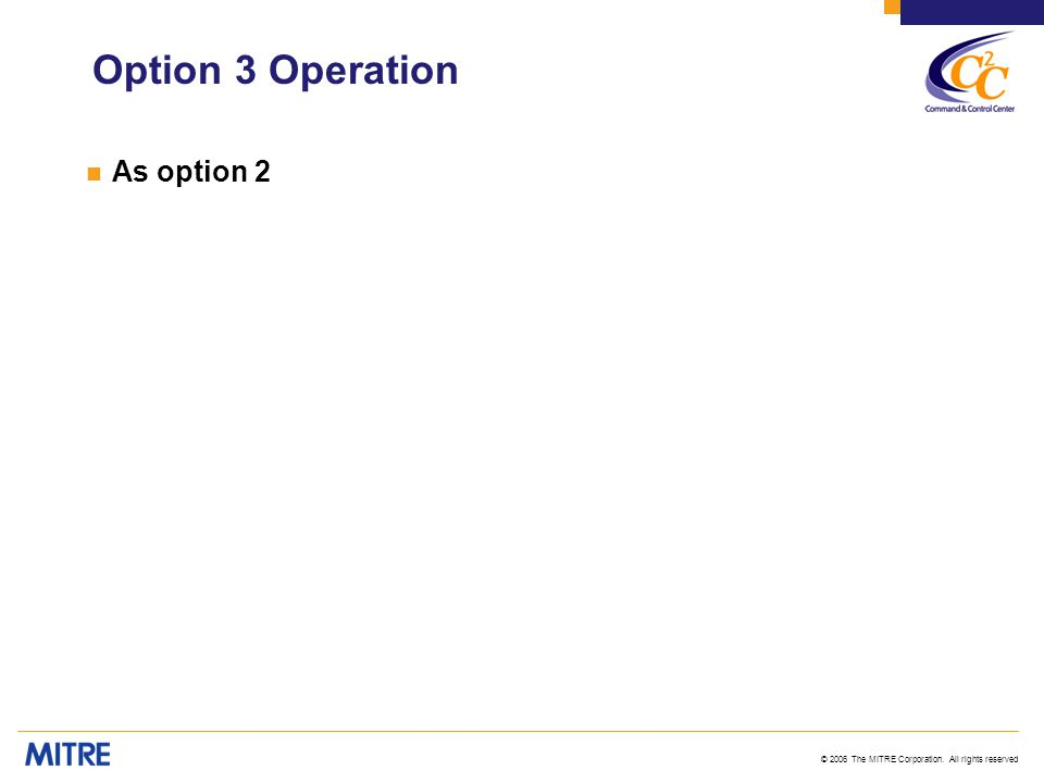 © 2006 The MITRE Corporation. All rights reserved Option 3 Operation n As option 2