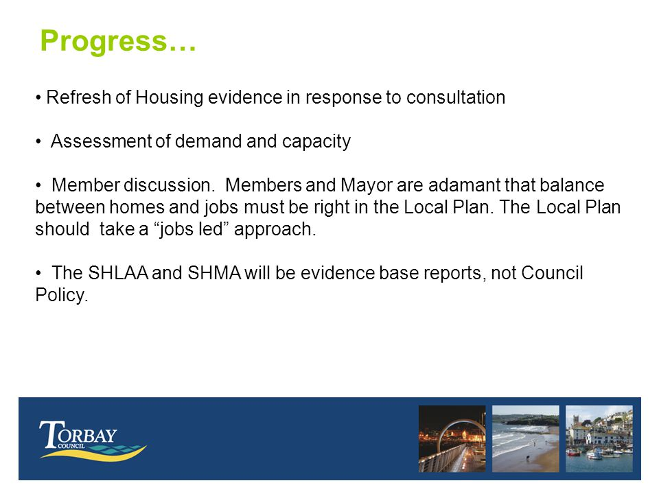 Progress… Refresh of Housing evidence in response to consultation Assessment of demand and capacity Member discussion.