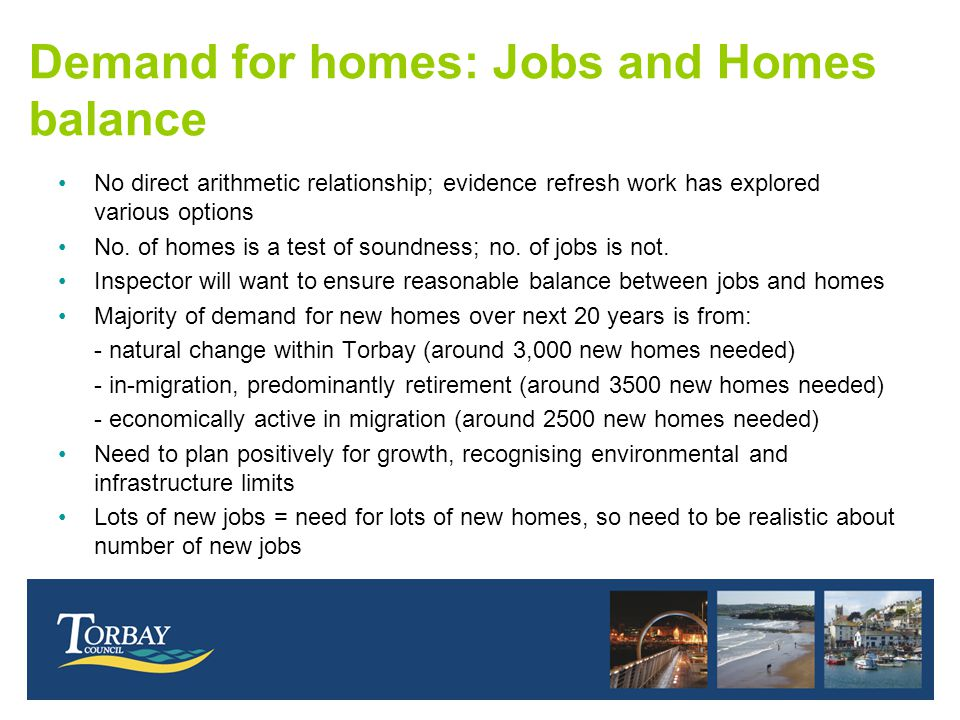 Demand for homes: Jobs and Homes balance No direct arithmetic relationship; evidence refresh work has explored various options No.