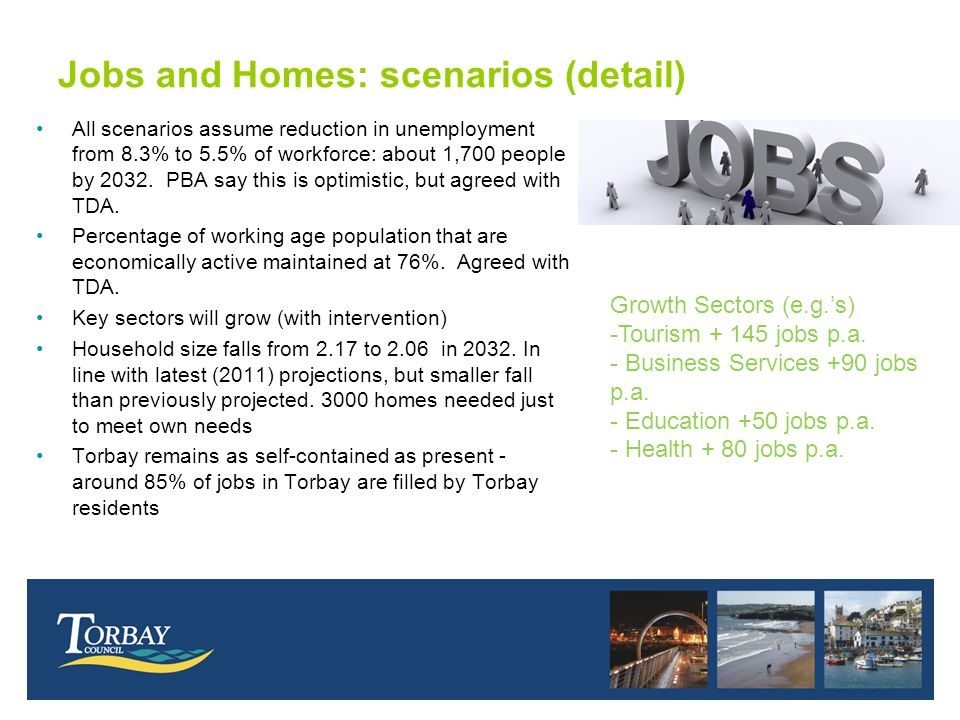 Jobs and Homes: scenarios (detail) All scenarios assume reduction in unemployment from 8.3% to 5.5% of workforce: about 1,700 people by 2032.