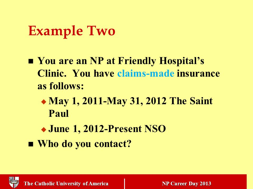 The Catholic University of America NP Career Day 2013 Example Two You are an NP at Friendly Hospital's Clinic.