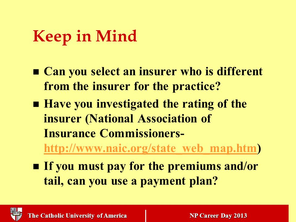 The Catholic University of America NP Career Day 2013 Keep in Mind Can you select an insurer who is different from the insurer for the practice.