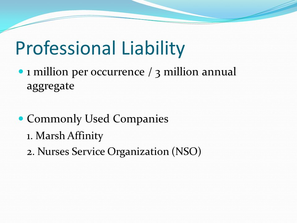 Professional Liability 1 million per occurrence / 3 million annual aggregate Commonly Used Companies 1.