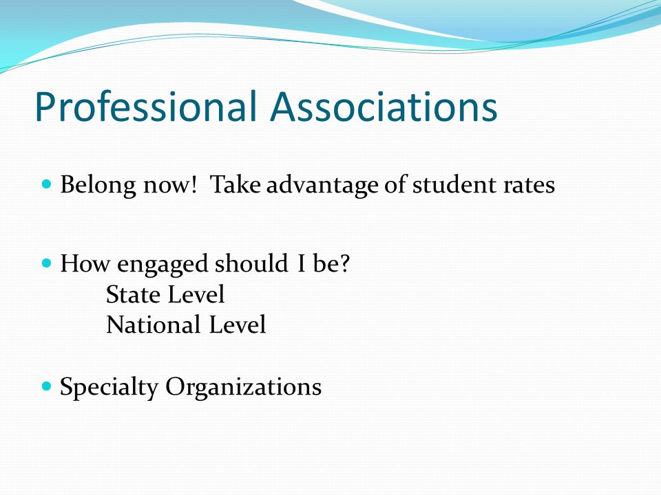 Professional Associations Belong now.Take advantage of student rates How engaged should I be.