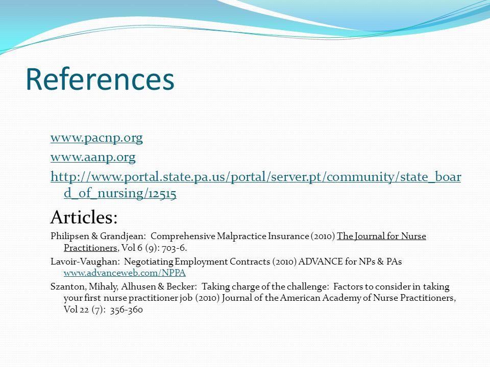References www.pacnp.org www.aanp.org http://www.portal.state.pa.us/portal/server.pt/community/state_boar d_of_nursing/12515 Articles: Philipsen & Grandjean: Comprehensive Malpractice Insurance (2010) The Journal for Nurse Practitioners, Vol 6 (9): 703-6.
