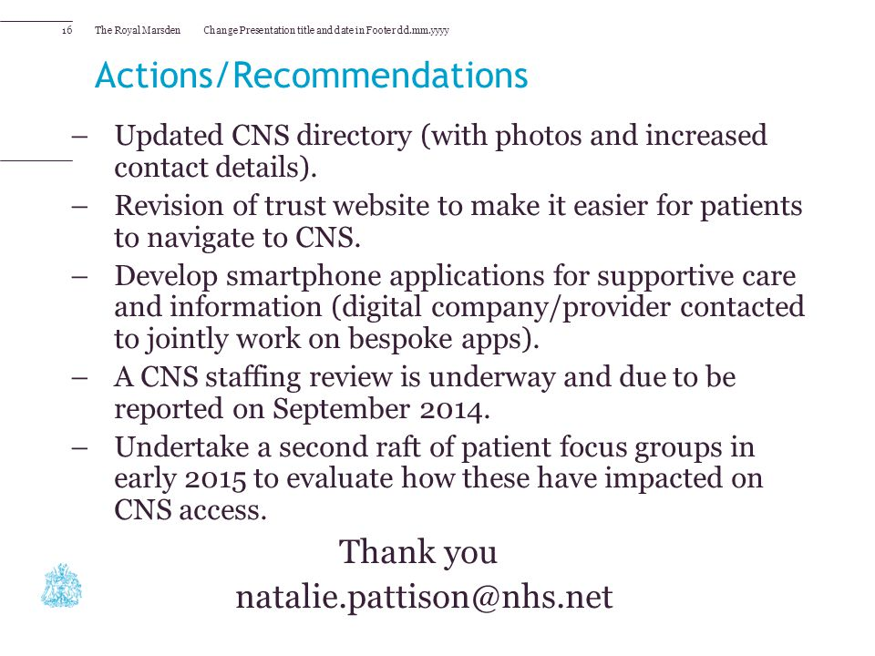 The Royal Marsden Actions/Recommendations –Updated CNS directory (with photos and increased contact details). –Revision of trust website to make it ea