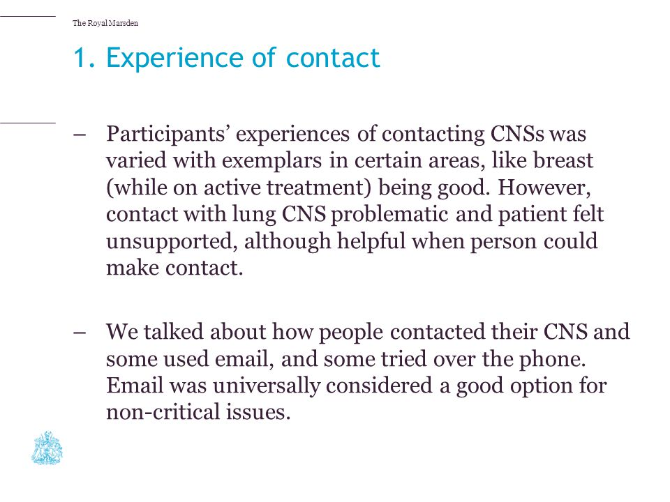 The Royal Marsden 1. Experience of contact –Participants' experiences of contacting CNSs was varied with exemplars in certain areas, like breast (whil
