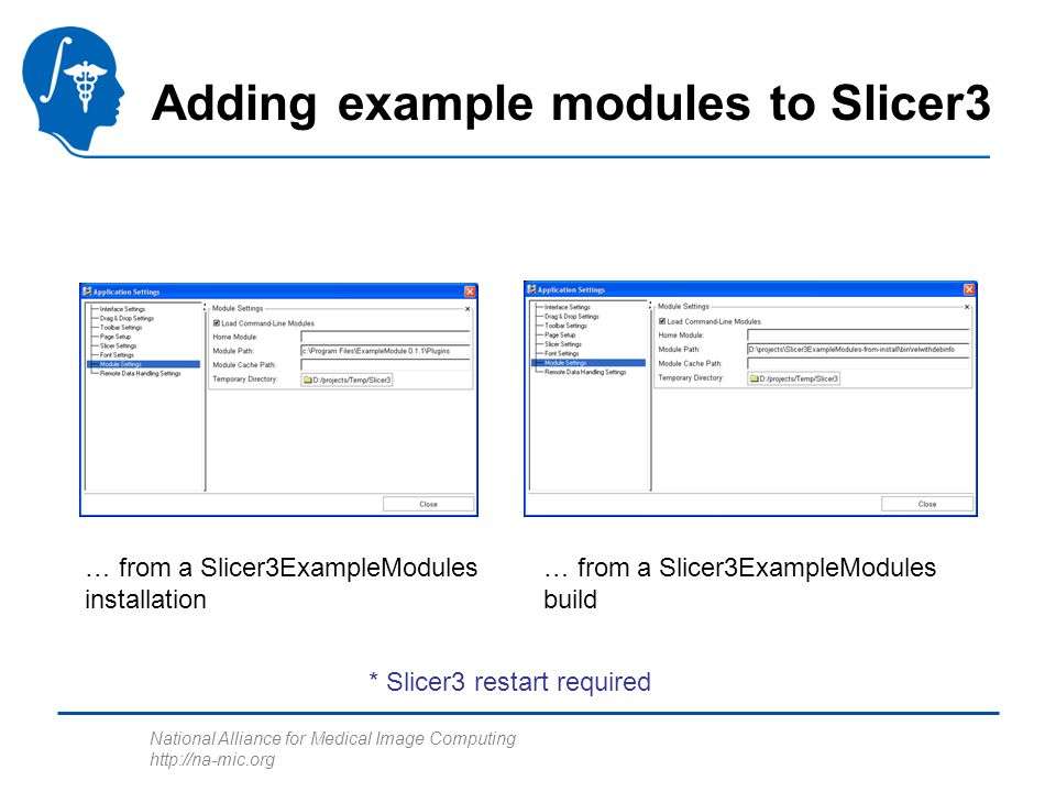 National Alliance for Medical Image Computing http://na-mic.org Adding example modules to Slicer3 … from a Slicer3ExampleModules installation … from a Slicer3ExampleModules build * Slicer3 restart required