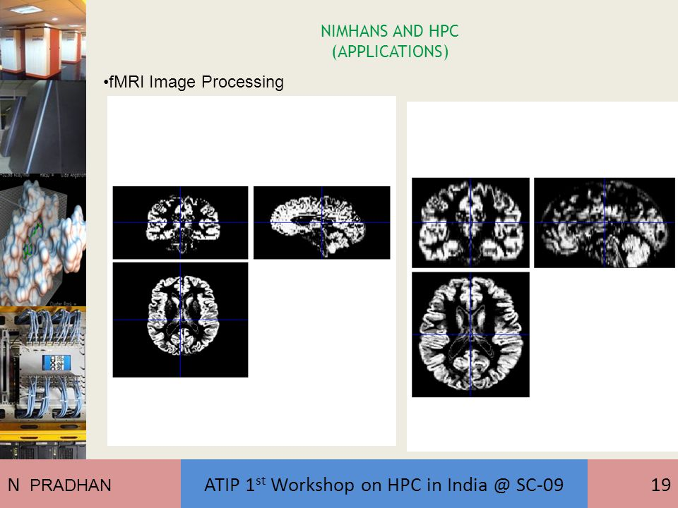 NIMHANS AND HPC (APPLICATIONS) fMRI Image Processing N PRADHAN ATIP 1 st Workshop on HPC in India @ SC-0919