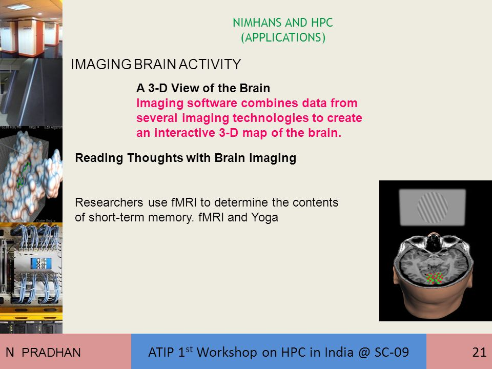 NIMHANS AND HPC (APPLICATIONS) IMAGING BRAIN ACTIVITY A 3-D View of the Brain Imaging software combines data from several imaging technologies to create an interactive 3-D map of the brain.