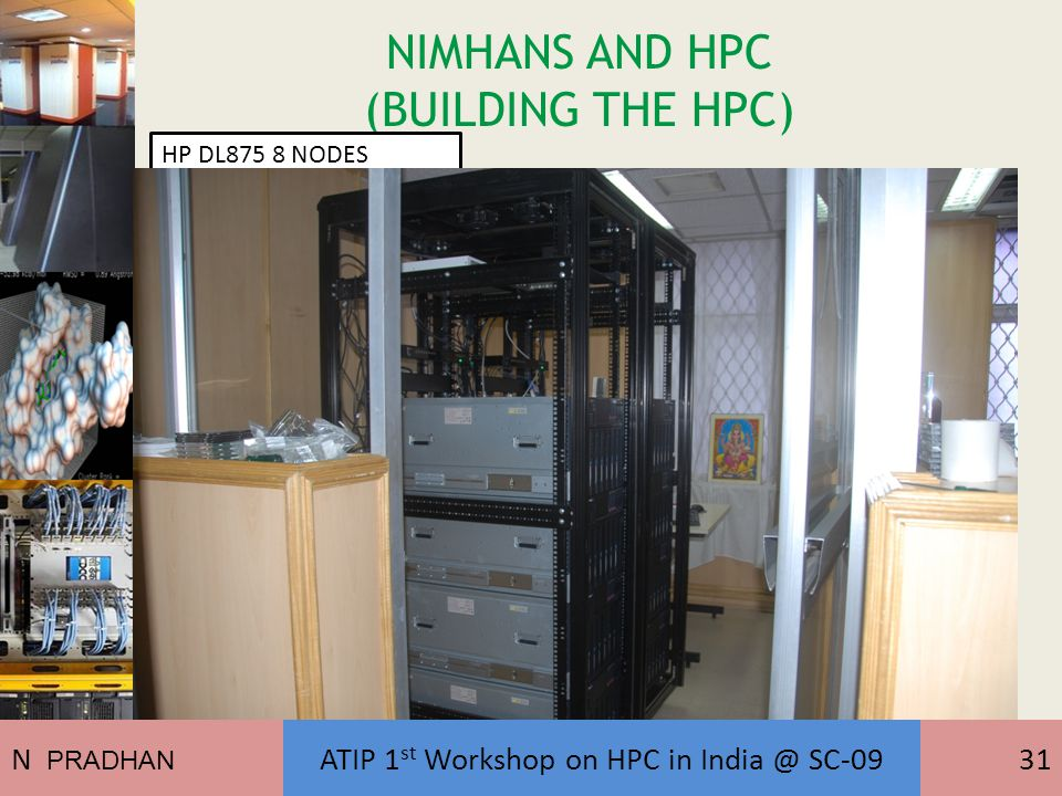 NIMHANS AND HPC (BUILDING THE HPC) HP DL875 8 NODES N PRADHAN ATIP 1 st Workshop on HPC in India @ SC-0931