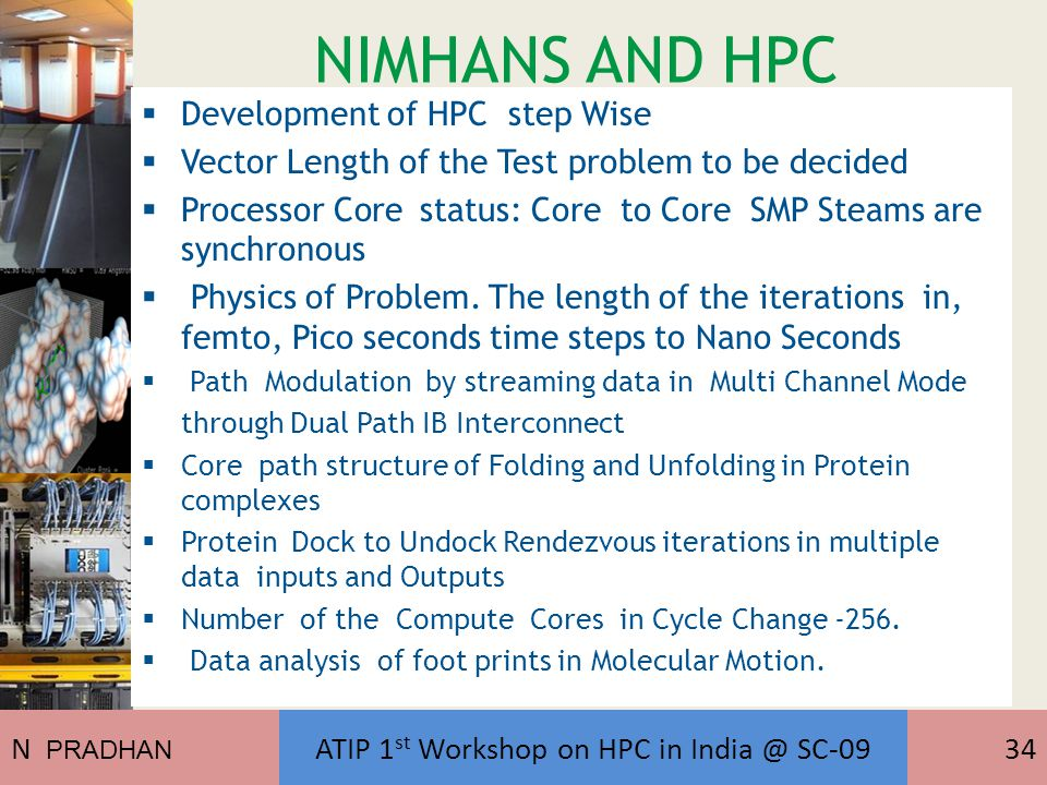 NIMHANS AND HPC (APPLICATIONS)  Development of HPC step Wise  Vector Length of the Test problem to be decided  Processor Core status: Core to Core SMP Steams are synchronous  Physics of Problem.