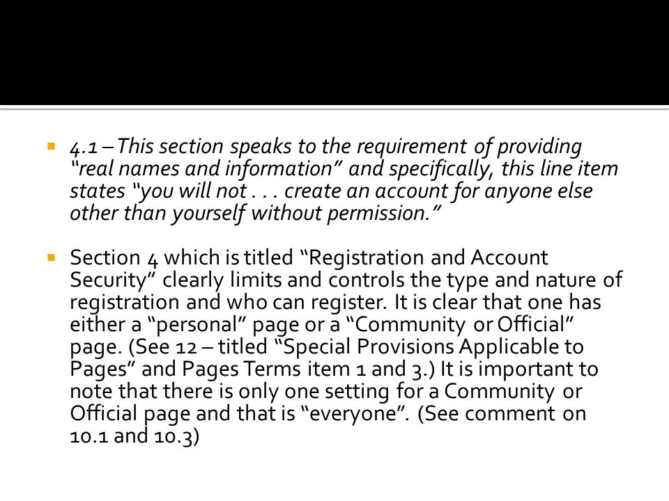 " 4.1 – This section speaks to the requirement of providing ""real names and information"" and specifically, this line item states ""you will not... crea"