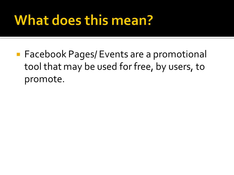  Facebook Pages/ Events are a promotional tool that may be used for free, by users, to promote.