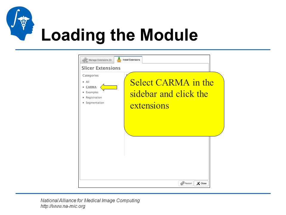 National Alliance for Medical Image Computing http://www.na-mic.org Loading the Module Select CARMA in the sidebar and click the extensions