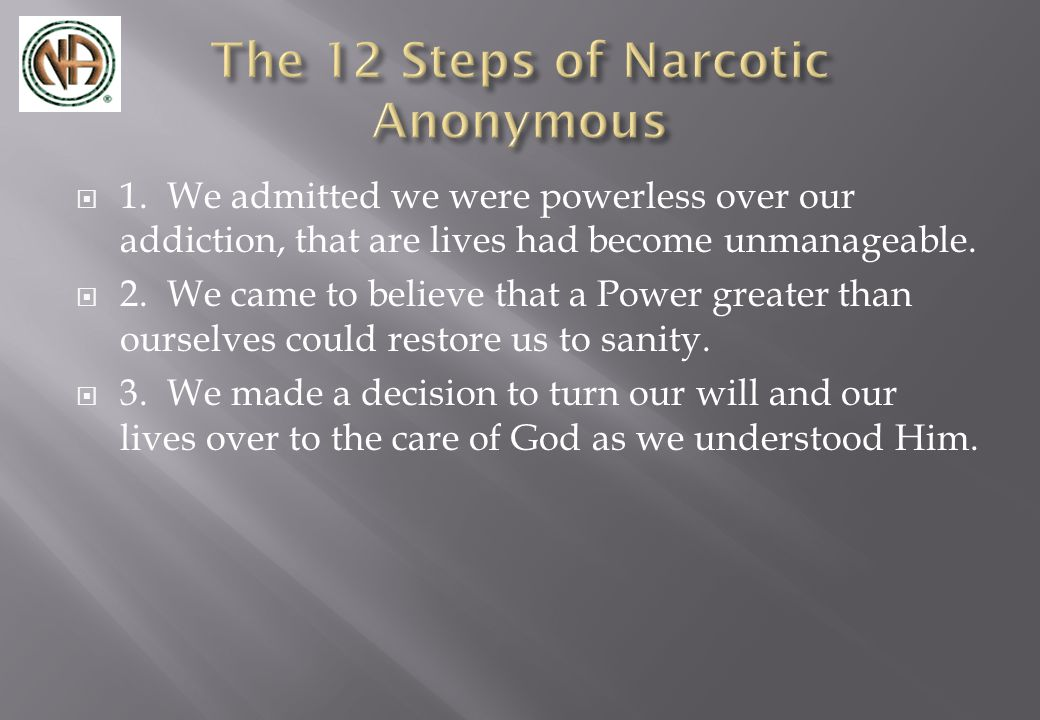  1. We admitted we were powerless over our addiction, that are lives had become unmanageable.