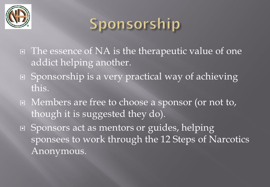  The essence of NA is the therapeutic value of one addict helping another.
