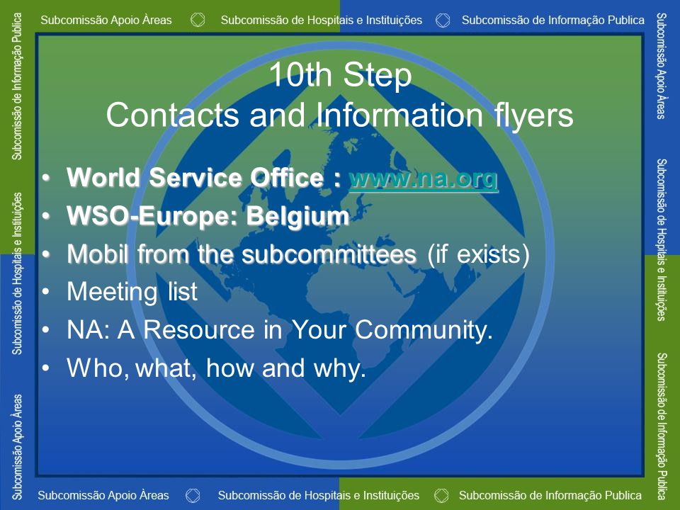 10th Step Contacts and Information flyers World Service Office : www.na.orgWorld Service Office : www.na.orgwww.na.org WSO-Europe: BelgiumWSO-Europe: