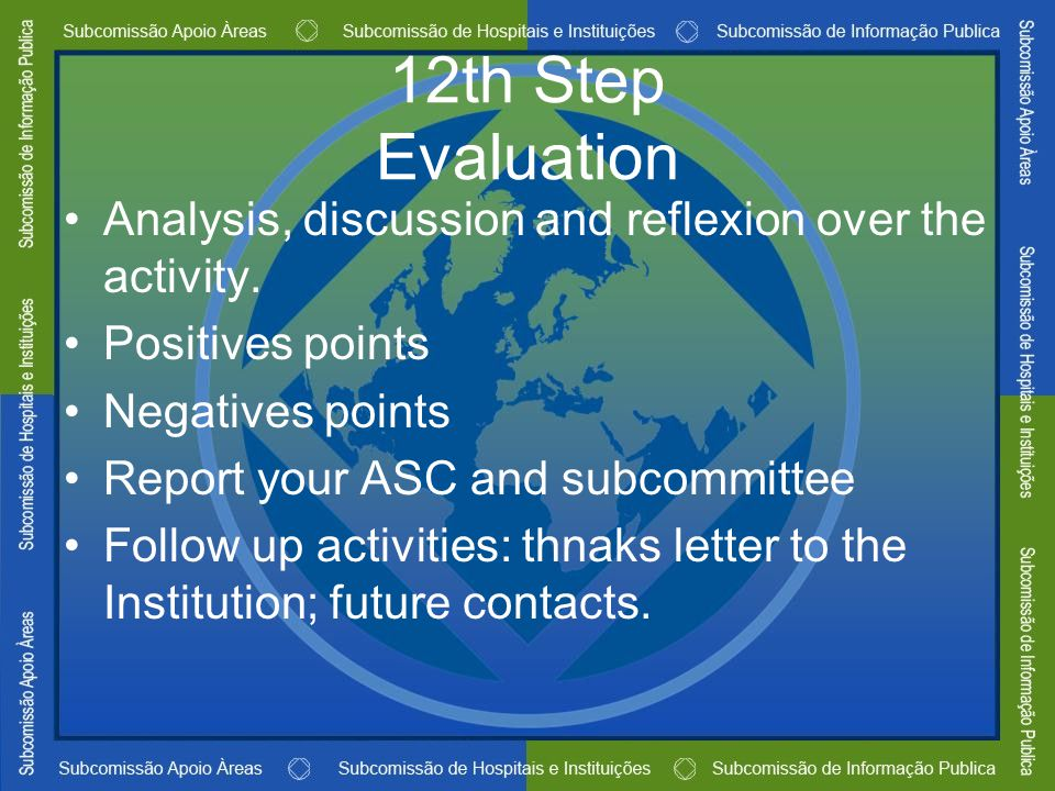 12th Step Evaluation Analysis, discussion and reflexion over the activity. Positives points Negatives points Report your ASC and subcommittee Follow u