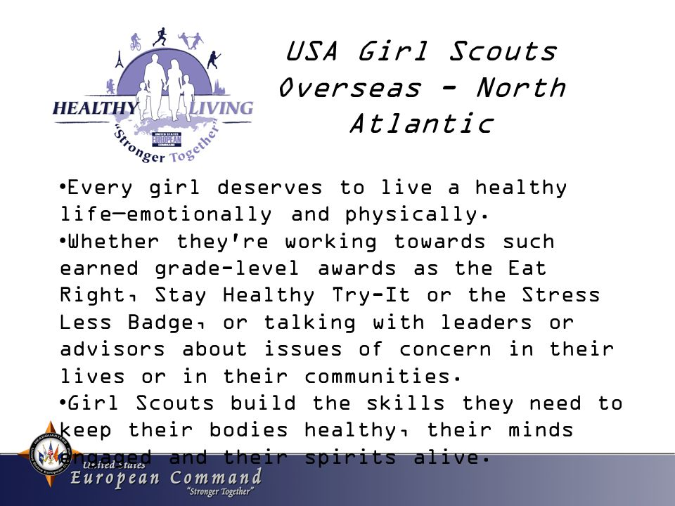USA Girl Scouts Overseas - North Atlantic Every girl deserves to live a healthy life—emotionally and physically.