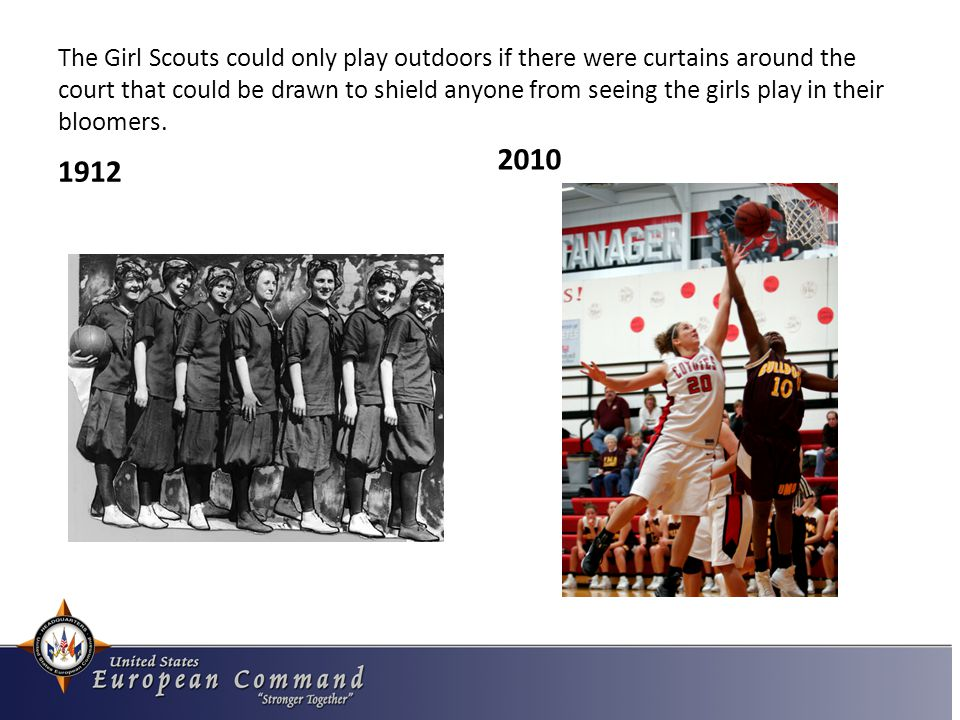 The Girl Scouts could only play outdoors if there were curtains around the court that could be drawn to shield anyone from seeing the girls play in their bloomers.