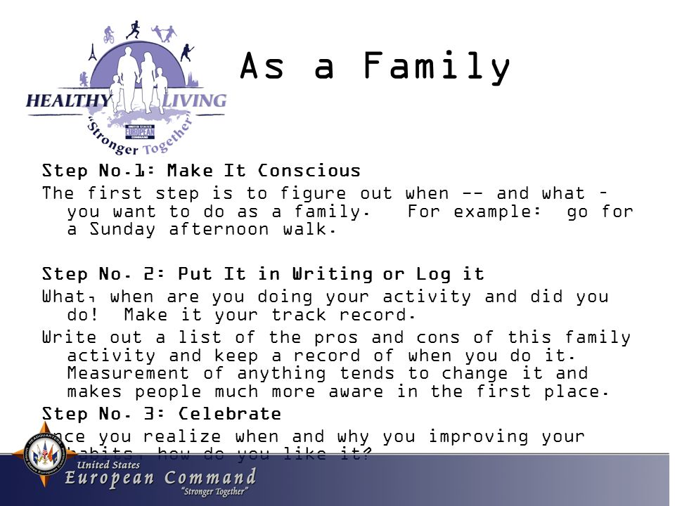 As a Family Step No.1: Make It Conscious The first step is to figure out when -- and what – you want to do as a family.
