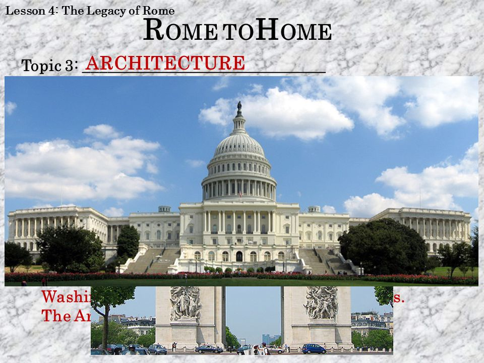 Lesson 4: The Legacy of Rome Topic 3: ______________________________ Read Section 1.4a (page 12) 2.List and describe at least three architectural feat