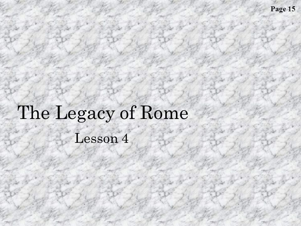 Lesson 4: The Legacy of Rome L 14 W ARM- U P Look at the Essential Question for this lesson… To what extent have the contributions of ancient Rome influenced modern society.