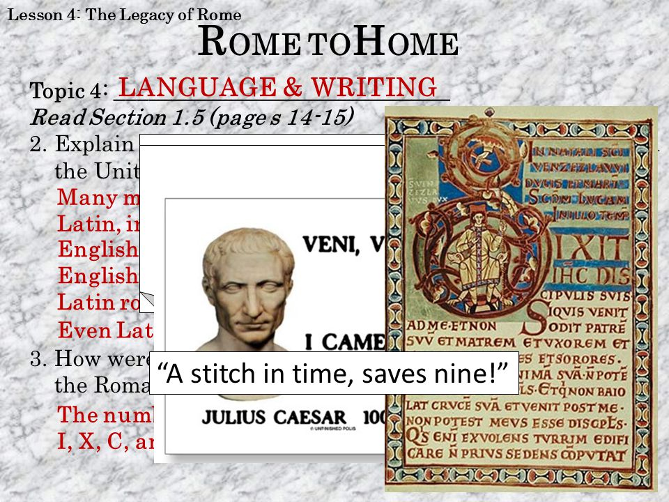 Lesson 4: The Legacy of Rome Topic 4: ______________________________ Read Section 1.5 (page s 14-15) 2.Explain why Latin remains such an important lan