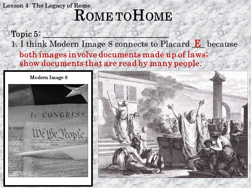 Lesson 4: The Legacy of Rome Topic 5: ______________________________ 1.I think Modern Image 8 connects to Placard ___ because R OME TO H OME Modern Im