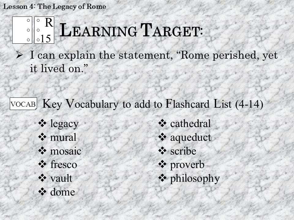 Lesson 4: The Legacy of Rome Topic 2: ______________________________ Read Section 1.4b (page 13) 2.List and describe two engineering achievements of the Romans.