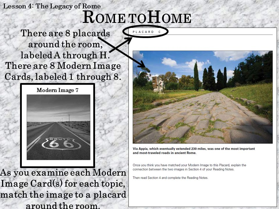 R OME TO H OME There are 8 placards around the room, labeled A through H. Lesson 4: The Legacy of Rome There are 8 Modern Image Cards, labeled 1 throu