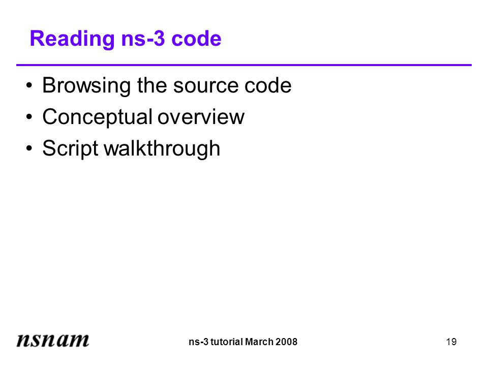 ns-3 tutorial March 200819 Reading ns-3 code Browsing the source code Conceptual overview Script walkthrough