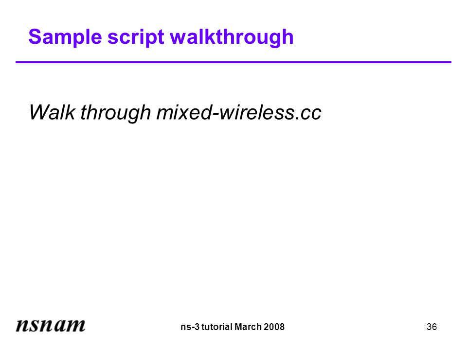 ns-3 tutorial March 200836 Sample script walkthrough Walk through mixed-wireless.cc