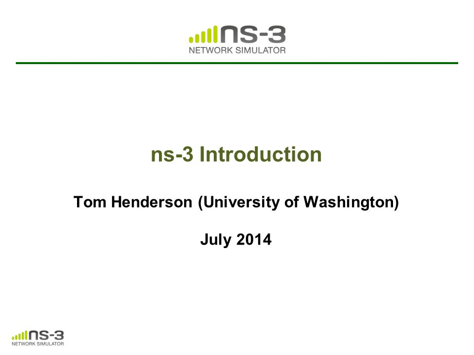 ns timeline 32 1988: REAL (Keshav) 1997-2000: DARPA VINT 1990s: ns-1 1996: ns-2 2001-04: DARPA SAMAN, NSF CONSER 2006: NSF CISE CRI Awards June 2008: ns-3.1 June 2014: ns-3.20 ns-3 core development (2006-08) Inputs: yans, GTNetS, ns-2 199020002010 regular releases NS-3 Introduction July 2014