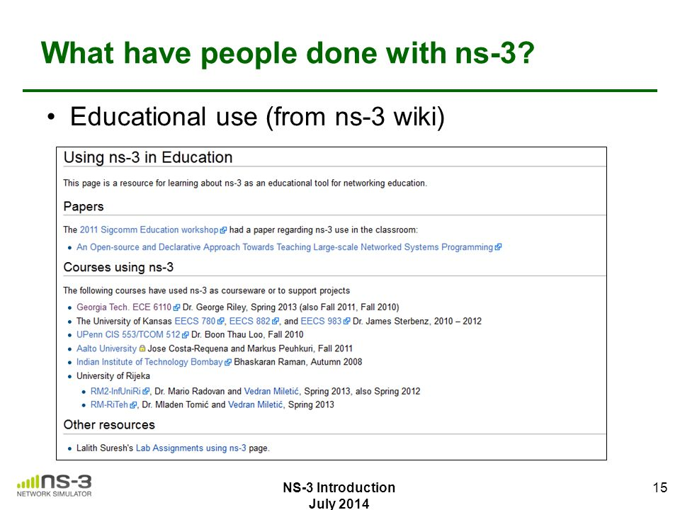 What have people done with ns-3? Educational use (from ns-3 wiki) 15 NS-3 Introduction July 2014