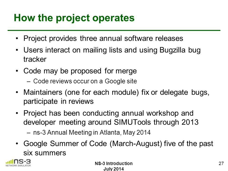 How the project operates Project provides three annual software releases Users interact on mailing lists and using Bugzilla bug tracker Code may be pr