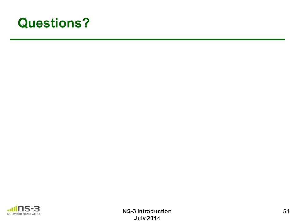 Questions? 51 NS-3 Introduction July 2014