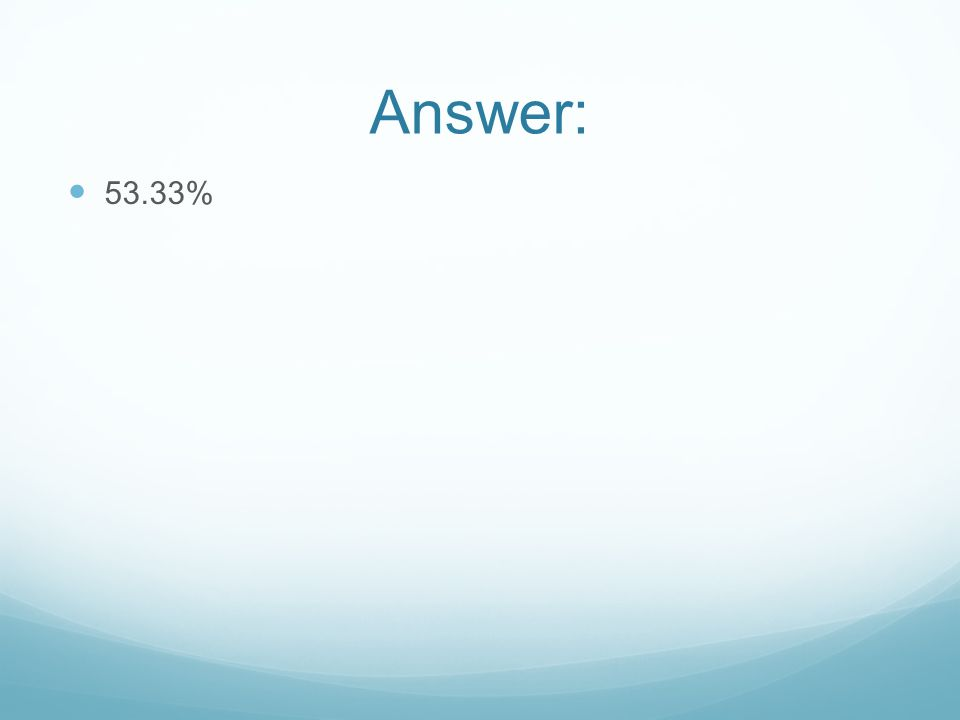Answer: 53.33%