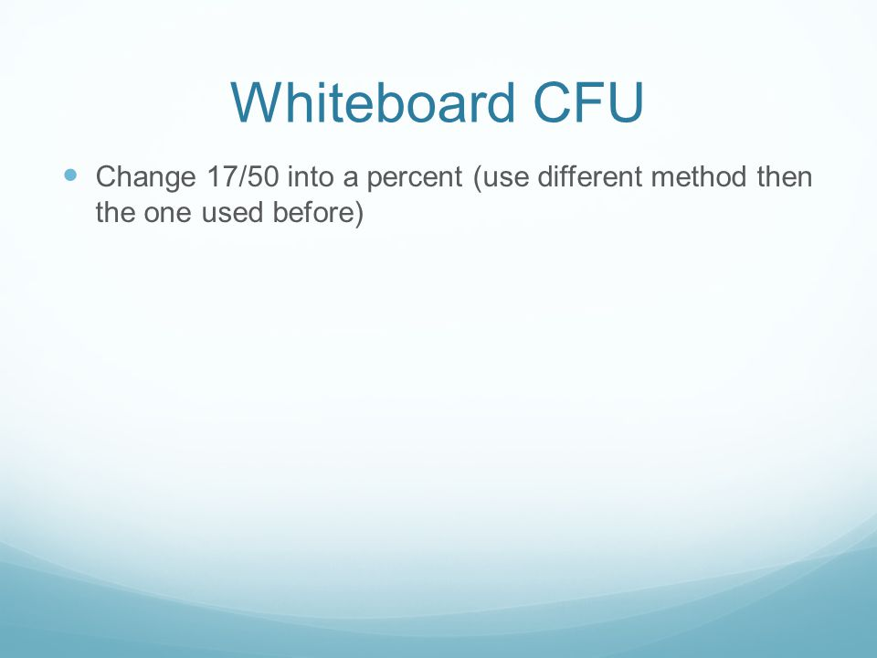 Whiteboard CFU Change 17/50 into a percent (use different method then the one used before)