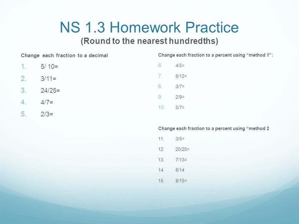 NS 1.3 Homework Practice (Round to the nearest hundredths) Change each fraction to a decimal 1.