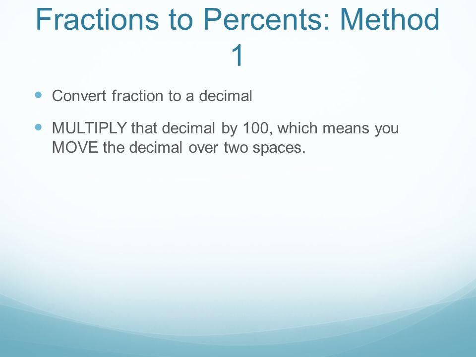 Example: 3 = 0.375 8 Decimal to Percent= 37.5 %