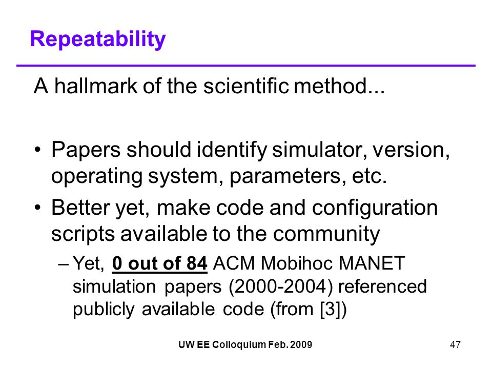 UW EE Colloquium Feb.200947 Repeatability A hallmark of the scientific method...